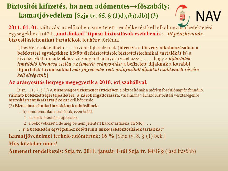 Biztosítói kifizetés, ha nem adómentes→főszabály: kamatjövedelem [Szja tv. 65. § (1)d),da),db)] (3)